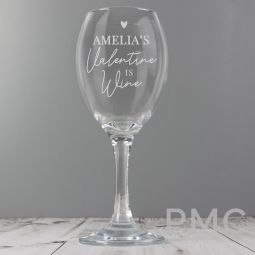 Personalised Wine Is My Valentine Wine Glass